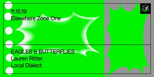 Eagles & Butterflies, Lauren Ritter & Local Dialect @ Elsewhere (Zone One)