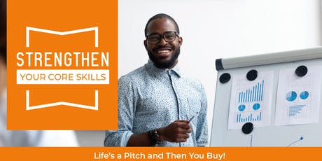 Strengthen Your Core Skills: Life's a Pitch and then you Buy!  tickets