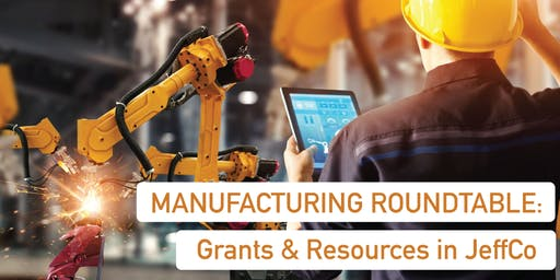 Manufacturing Roundtable: Grants & Resources in JeffCo