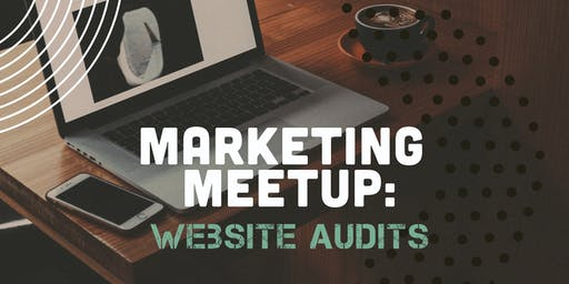 Marketing Meetup: Website Audits