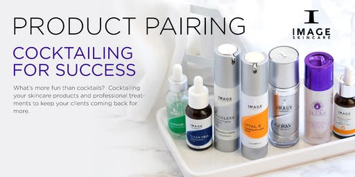 IMAGE Skincare Presents: Product Pairing- Cocktailing for Success- Rohnert Park, CA