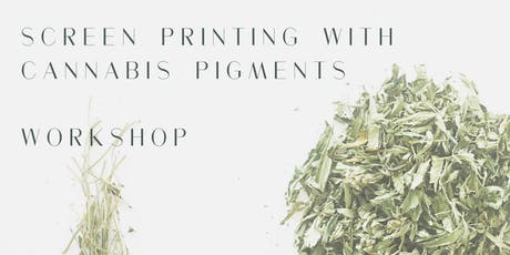 Screen Printing With Cannabis Pigments tickets