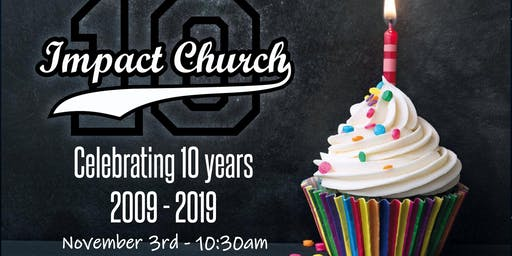 Impact Church 10 Year Celebration!