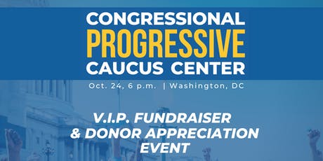 Congressional Progressive Caucus Center VIP Fundraiser & Donor Celebration tickets