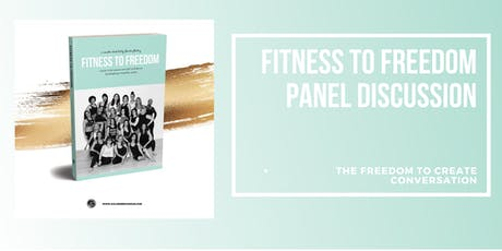 Fitness To Freedom Panel Discussion: The Freedom To Create  Conversation tickets