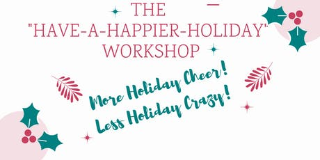 """The """"Have a Happier Holiday"""" Workshop: More Holiday Cheer, Less Holiday Crazy tickets"""