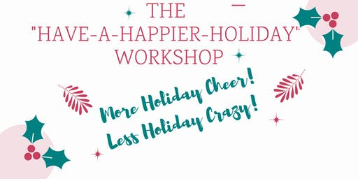 "The ""Have a Happier Holiday"" Workshop: More Holiday Cheer, Less Holiday Crazy"