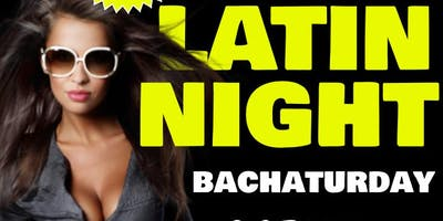 LATIN NIGHT BACHATURDAY