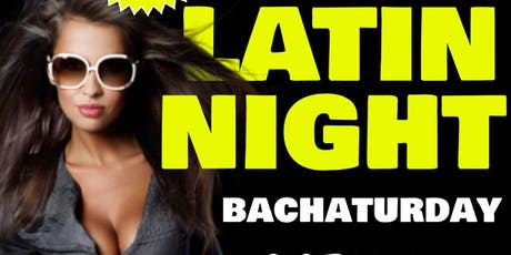 LATIN NIGHT BACHATURDAY tickets