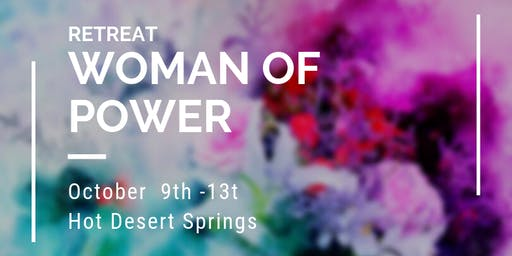 "5 day Retreat "" Woman of Power"", Desert Hot Springs: reveal your Feminine Power and beauty"