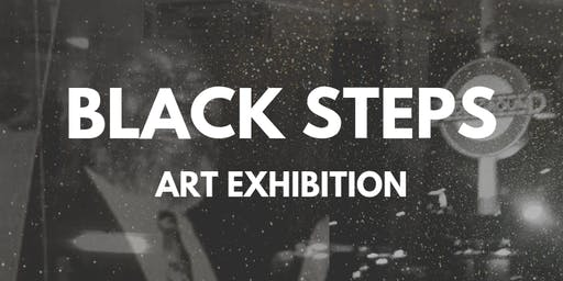 Black Steps | Exhibition (Private View)