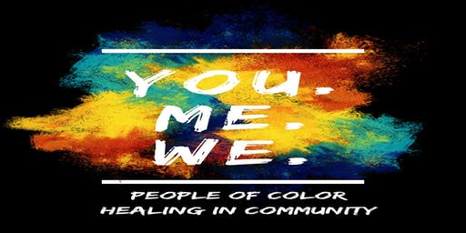 You. Me. We.- POC Healing in Community