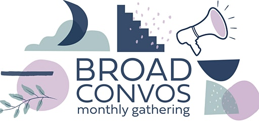 Broad Conversations Monthly Gathering