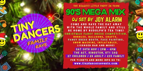 Tiny Dancers Family Rave - Kingston Christmas special - 90s mega mix! tickets