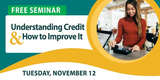 Free Seminar-Understanding Credit & How to Improve It
