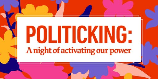 Politicking: A Night of Activating Our Power