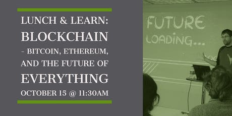Lunch & Learn: Blockchain - Bitcoin, Ethereum, and the Future of Everything tickets