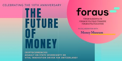 The future of money: Cryptocurrencies - 10 years anniversary of foraus