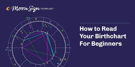 How to Read Your Birth Chart For Beginners / Hosted by Moon Sign Supplies tickets