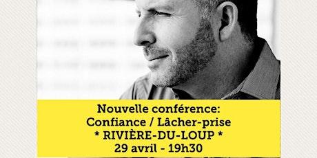 RIVIÈRE-DU-LOUP - Confiance / Lâcher-prise 15$  billets