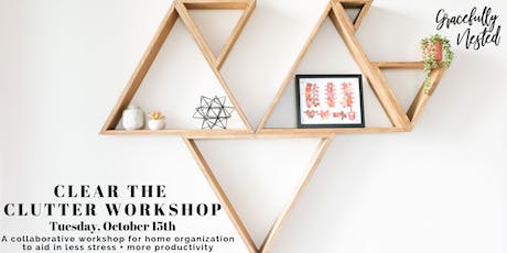 Clear The Clutter Workshop by Gracefully Nested tickets