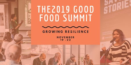 The 2019 Good Food Summit: Growing Resilience tickets