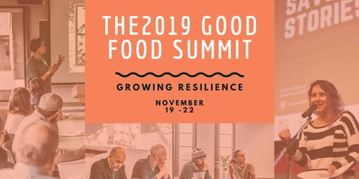 The 2019 Good Food Summit: Growing Resilience