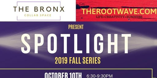 SPOTLIGHT  PRESENTED BY ROOTWAVE.COM & BRONX COLLAB SPACE