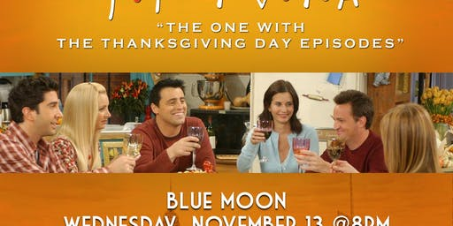 "Friends Trivia ""The One with the Thanksgiving Episodes""  - Bronxville, NY"