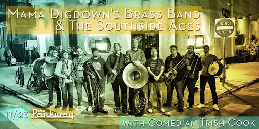 Mama Digdown's Brass Band & The Southside Aces, with Comedian Trish Cook