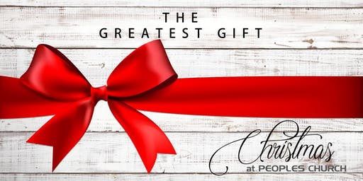 Christmas at  Peoples Church - The Greatest Gift
