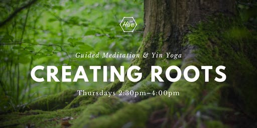 Creating Roots: Guided Meditation and Yin Yoga