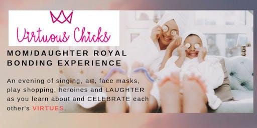 Virtuous Chicks Mom/Daughter  Royal Bonding Experience