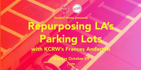 Repurposing LA's Parking Lots  with KCRW's Frances Anderton tickets
