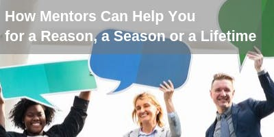 How Mentors Can Help You for a Reason, a Season or a Lifetime