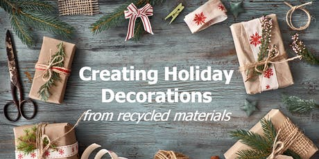 Creating Holiday Decorations from Recycled Materials - Woodcroft Library tickets