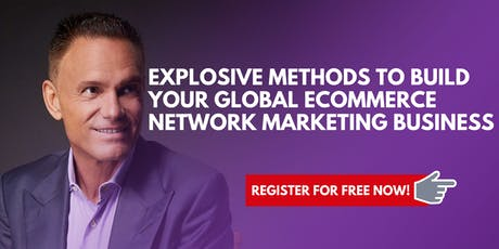 Explosive Methods To Build Your Global ECommerce Network Marketing Business tickets