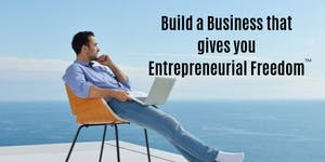Build a Business That Gives You Entrepreneurial Freedom
