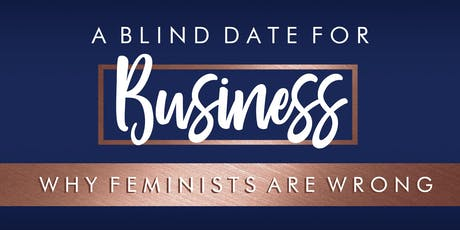 A Blind Date for Business - Why Feminists are wrong tickets