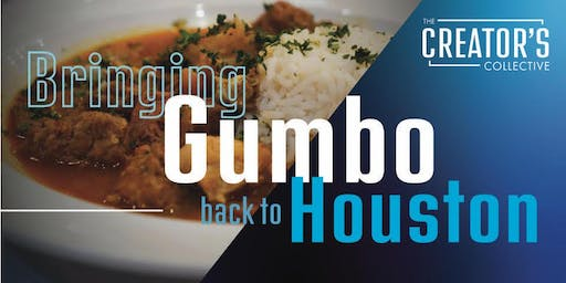 Bringing Gumbo Back to Houston - curated by The Creator's Collective