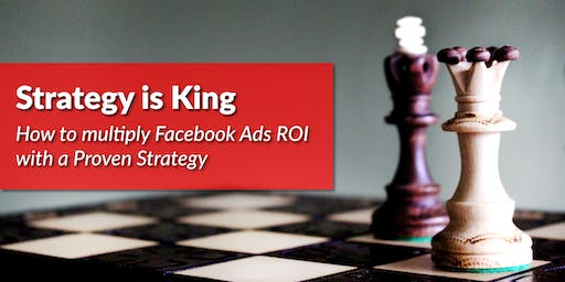Strategy is King - A Proven Facebook Ads Strategy