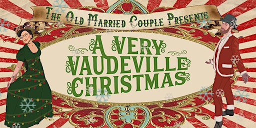 The Old Married Couple presents 'A Very Vaudeville Christmas' Variety Show