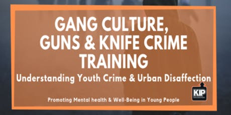 Gang Culture, Guns & Knife Crime - Understanding Youth Crime Training tickets