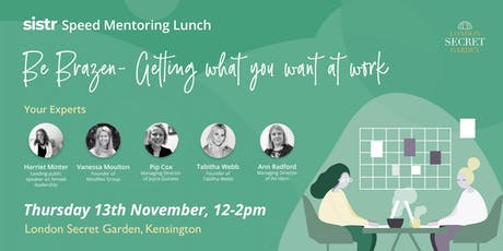 Sistr Speed Mentoring Lunch - Be Brazen, Get What You Want at Work! tickets