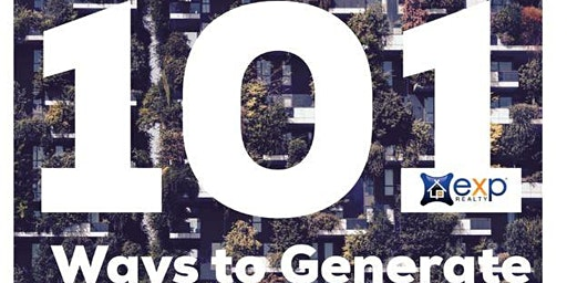 101 Ways To Lead Generate & 8 Ways To Wealth Generate For Realtors!