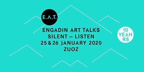 """E.A.T./Engadin Art Talks """"SILENT - LISTEN"""" - 10 YEARS biglietti"""