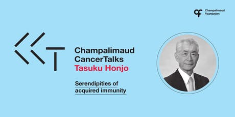 "Champalimaud Cancer Talks - ""Serendipities of Acquired Immunity"" - Dr. Tasuku Honjo tickets"