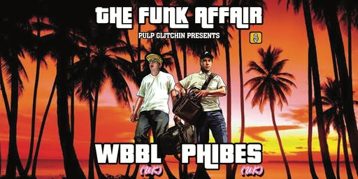 Pulp Glitchin' pres. The Funk Affair  feat. WBBL & Phibes (UK)