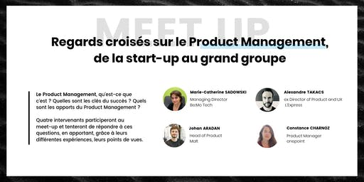 Regards croisés sur le Product Management, de la start-up au grand groupe