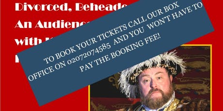 Divorced, Beheaded, Died: An Audience with King Henry VIII tickets